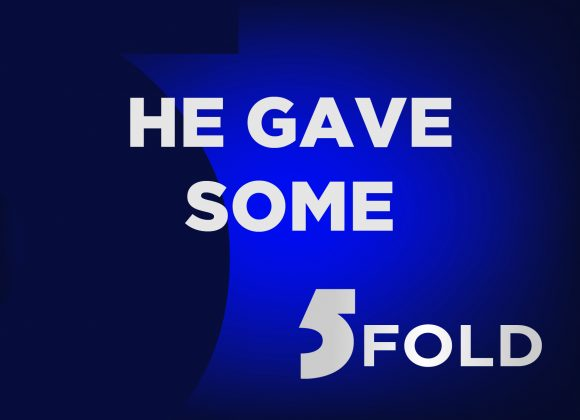 5 Fold Ministry Part 2: He Gave Some